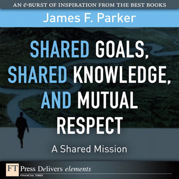 Shared Goals, Shared Knowledge, and Mutual Respect = A Shared Mission