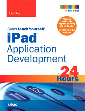 Sams Teach Yourself iPad™ Application Development in 24 Hours