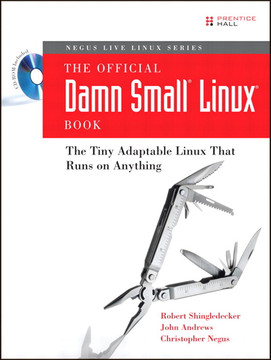 Negus Live Linux Series The Official Damn Small Linux Book: The Tiny Adaptable Linux That Runs on Anything