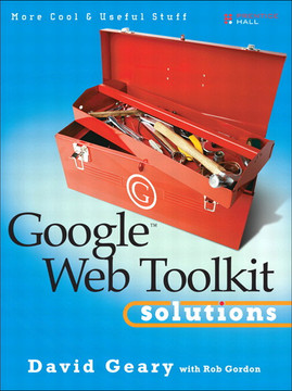 Google Web Toolkit Solutions: More Cool Useful Stuff