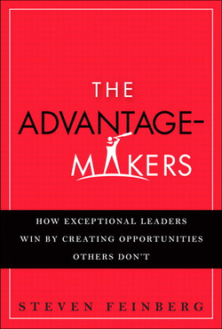 The Advantage-Makers: How Exceptional Leaders Win by Creating Opportunities Others Don't