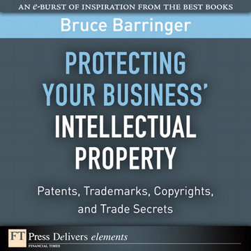 Protecting Your Business' Intellectual Property: Patents, Trademarks, Copyrights, and Trade Secrets