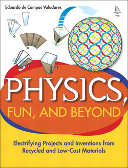 Physics, Fun and Beyond: Electrifying Projects and Inventions from Recycled and Low-Cost Materials