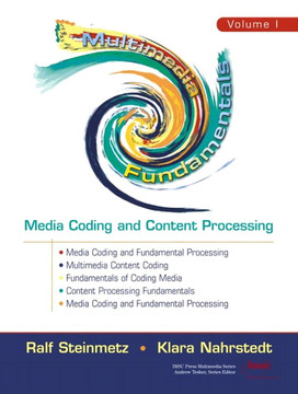 Multimedia Fundamentals Volume 1: Media Coding and Content Processing