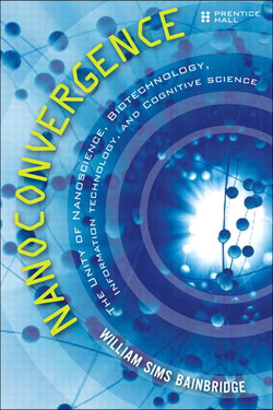 Nanoconvergence: The Unity of Nanoscience, Biotechnology, Information Technology, and Cognitive Science