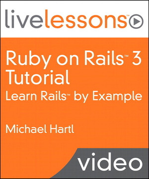 Ruby on Rails 3 Live Lessons (Video Training): Learn Rails by Example