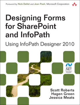 Designing Forms for SharePoint and InfoPath: Using InfoPath Designer 2010, Second Edition