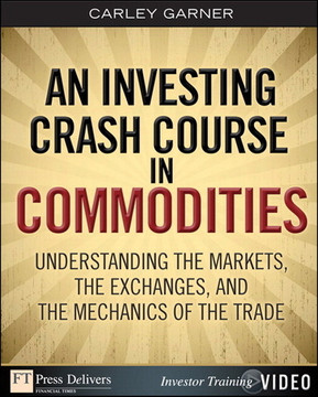 Investing Crash Course in Commodities, An: Understanding the Markets, the Exchanges, and the Mechanics of the Trade