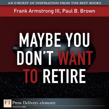 Maybe You Don't Want to Retire