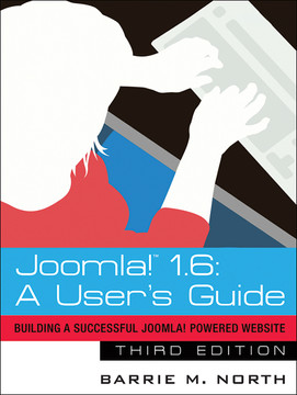 Joomla!™ 1.6: A User's Guide: Building a Successful Joomla! Powered Website, Third Edition