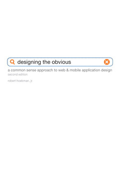 Designing the Obvious: A Common Sense Approach to Web and Mobile Application Design, Second Edition