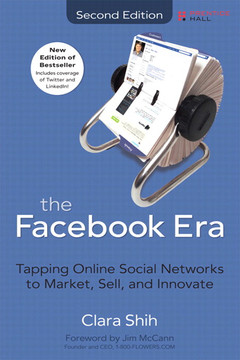 Facebook Era, The: Tapping Online Social Networks to Market, Sell, and Innovate, 2/e