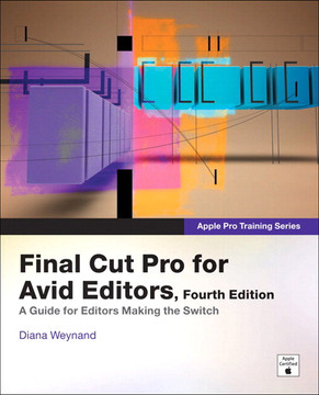 Apple Pro Training Series: Final Cut Pro for Avid Editors, Fourth Edition