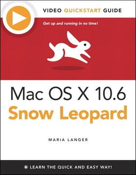 Mac OS X 10.6 Snow Leopard: Video QuickStart Guide
