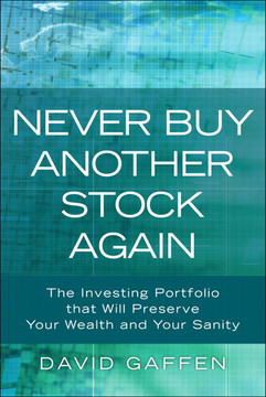 Never Buy Another Stock Again: The Investing Portfolio that Will Preserve Your Wealth and Your Sanity