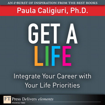Get a Life: Integrate Your Career with Your Life Priorities