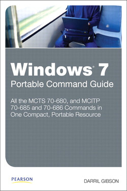 Windows 7 Portable Command Guide: MCTS 70-680, and MCITP 70-685 and 70-686