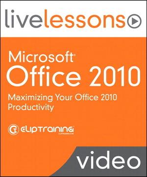 Microsoft Office 2010 LiveLessons (Video Training): Maximizing Your Office 2010 Productivity
