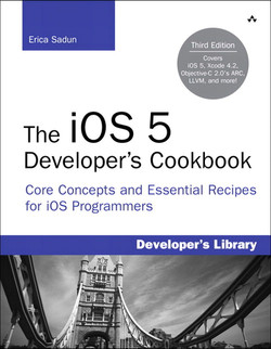 The iOS 5 Developer's Cookbook: Core Concepts and Essential Recipes for iOS Programmers, Third Edition