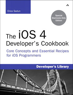 The iOS 4 Developer's Cookbook: Core Concepts and Essential Recipes for iOS Programmers