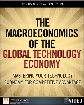 Macroeconomics of the Global Technology Economy, The: Mastering Your Technology Economy for Competitive Advantage
