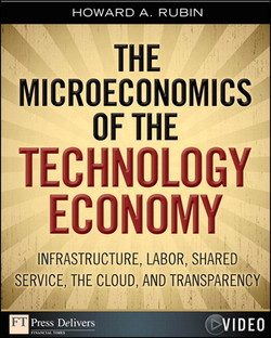 Microeconomics of the Technology Economy, The: Infrastructure, Labor, Shared Service, the Cloud, and Transparency