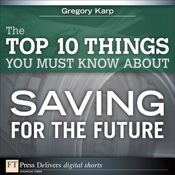 The Top 10 Things You Must Know About Saving for the Future