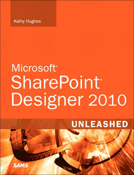 Microsoft® SharePoint® Designer 2010 Unleashed