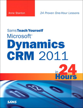 Sams Teach Yourself Microsoft® Dynamics CRM 2011 in 24 Hours