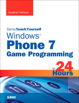 Sams Teach Yourself Windows® Phone 7 Game Programming in 24 Hours
