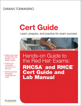 Hands-on Guide to the Red Hat Exams: RHSCA and RHCE Cert Guide and Lab Manual