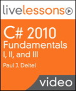 C# 2010 Fundamentals I, II, and III LiveLessons (Video Training)