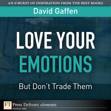 Love Your Emotions—But Don't Trade Them