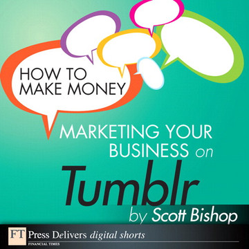 How to Make Money Marketing Your Business with Tumblr