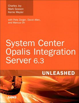 System Center Opalis Integration Server 6.3 Unleashed