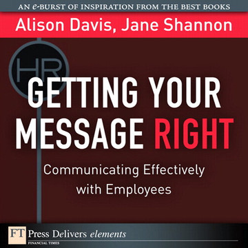 Getting Your Message Right: Communicating Effectively with Employees