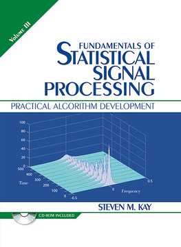 Fundamentals of Statistical Signal Processing: Practical Algorithm Development, Volume III