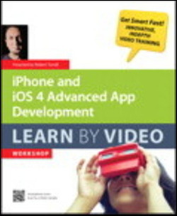 iPhone and iOS 4 Advanced App Development: Learn by Video