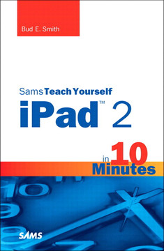 Sams Teach Yourself iPad™ 2 in 10 Minutes, Second Edition