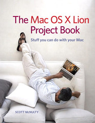 The Mac OS X Lion Project Book: Stuff you can do with your Mac