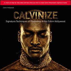 Calvinize: Signature Techniques of Photoshop Artist Calvin Hollywood