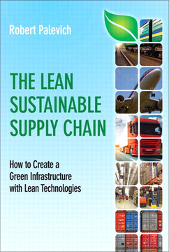 The Lean Sustainable Supply Chain: How to Create a Green Infrastructure with Lean Technologies