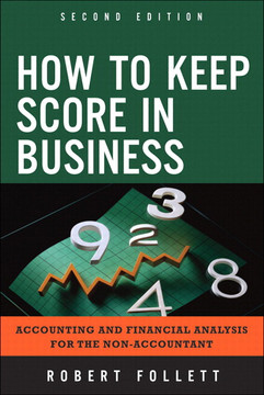 How to Keep Score in Business: Accounting and Financial Analysis for the Non-Accountant, Second Edition