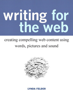Writing for the Web: Creating Compelling Web Content Using Words, Pictures and Sound