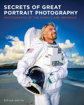 Secrets of Great Portrait Photography: Photographs of the Famous and Infamous