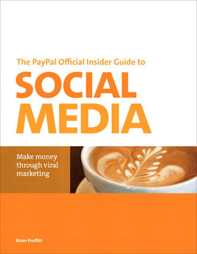 The PayPal Official Insider Guide to Social Media: Make money through viral marketing