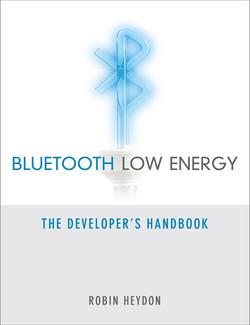 Bluetooth Low Energy: The Developer's Handbook
