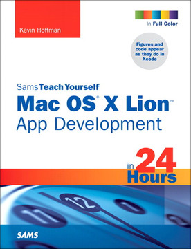 Sams Teach Yourself Mac OS® X Lion™ App Development in 24 Hours