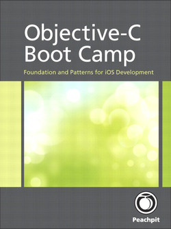 Objective-C Boot Camp: Foundation and Patterns for iOS Development