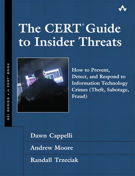 The CERT® Guide to Insider Threats: How to Prevent, Detect, and Respond to Information Technology Crimes (Theft, Sabotage, Fraud)